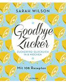 Buchempfehlungen Goodbye Zucker von Sarah Wilson