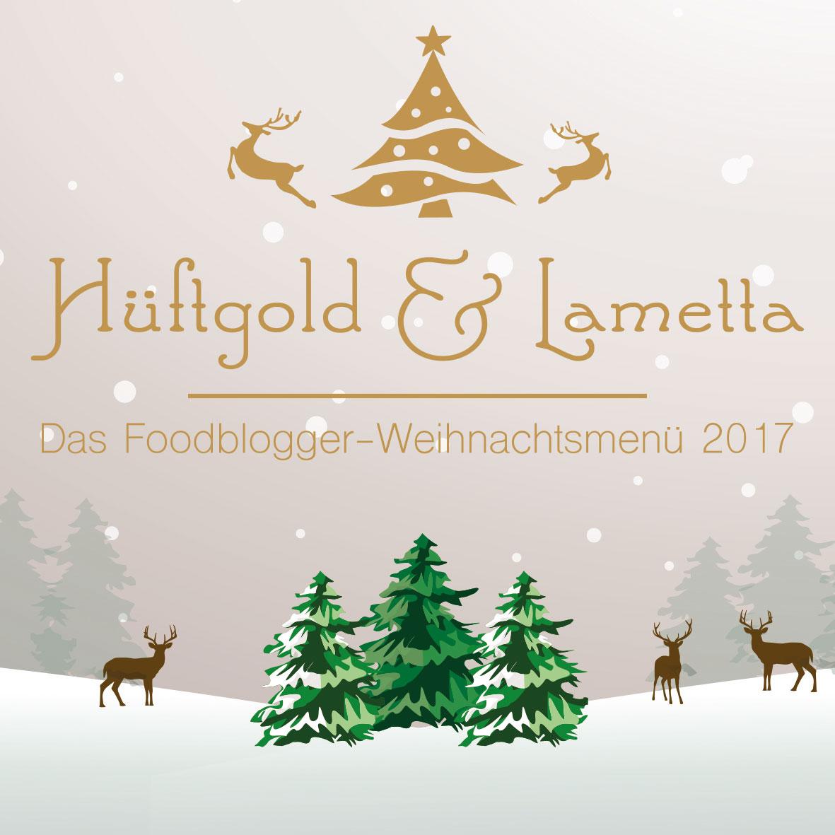 Hüftgold & Lametta - Das Foodblogger Weihnachtsmenü 2017
