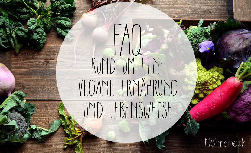 Fragen und Antworten rund um eine vegane Ernährung und eine vegane Lebensweise